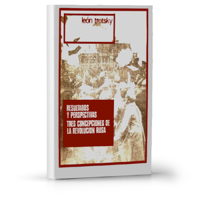 Resultados y perspectivas. Tres concepciones de la revolución rusa